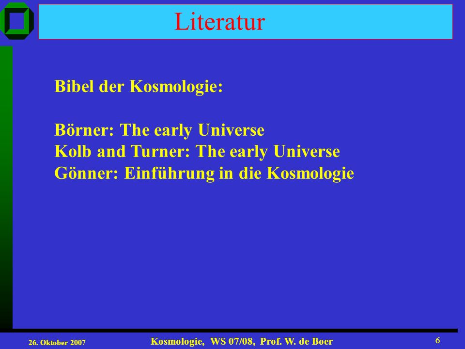 Literatur Bibel der Kosmologie: Börner: The early Universe