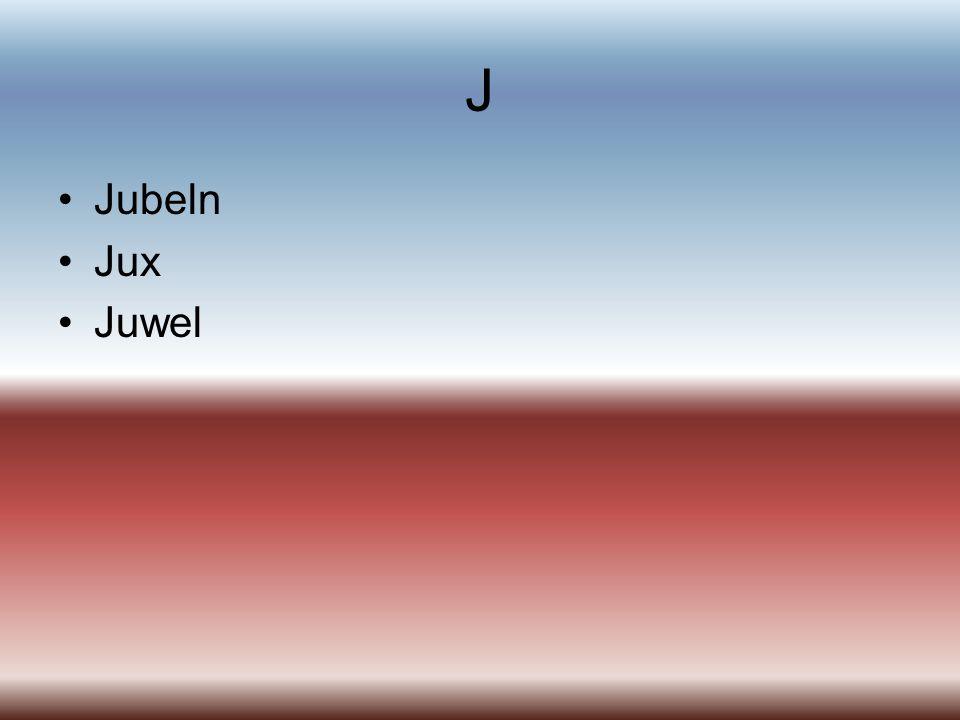 J Jubeln Jux Juwel