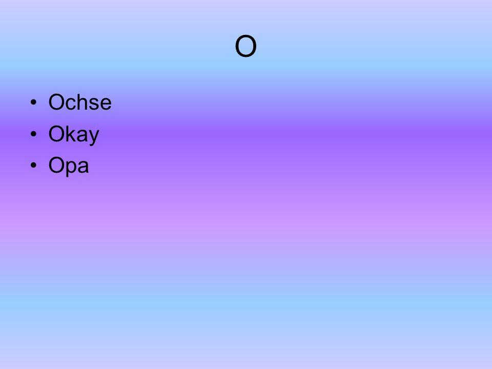 O Ochse Okay Opa