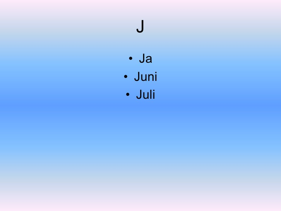 J Ja Juni Juli