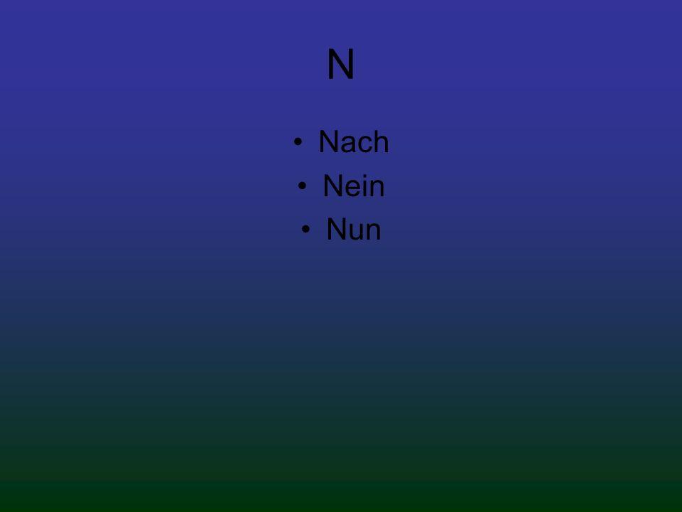 N Nach Nein Nun