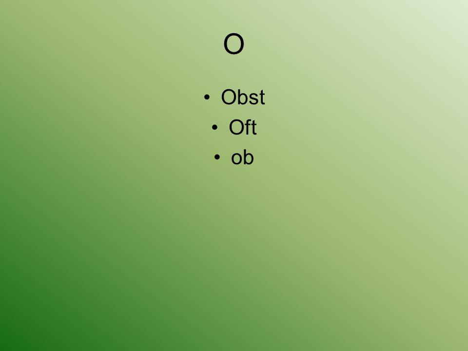 O Obst Oft ob