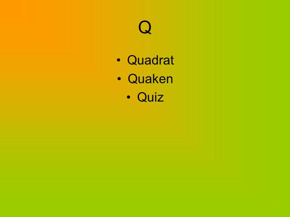 Q Quadrat Quaken Quiz