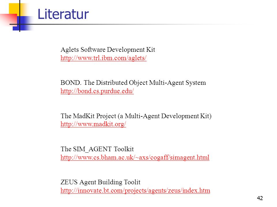 Literatur Aglets Software Development Kit http://www.trl.ibm.com/aglets/ BOND. The Distributed Object Multi-Agent System http://bond.cs.purdue.edu/