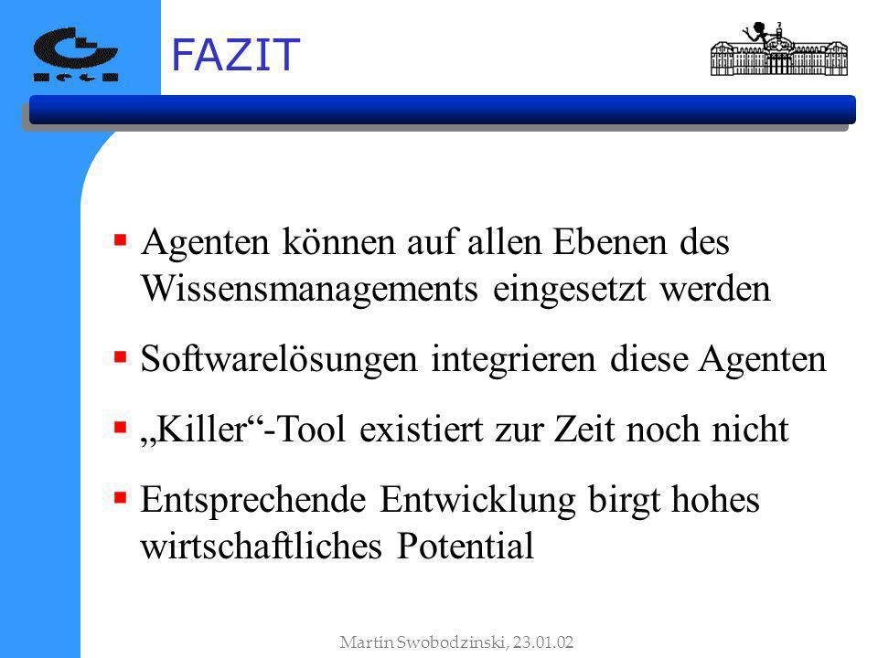 FAZIT Agenten können auf allen Ebenen des Wissensmanagements eingesetzt werden. Softwarelösungen integrieren diese Agenten.