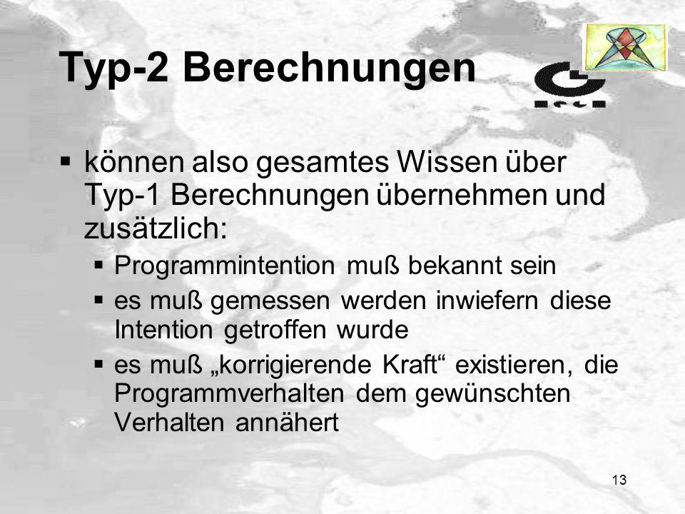 Typ-2 Berechnungen können also gesamtes Wissen über Typ-1 Berechnungen übernehmen und zusätzlich: Programmintention muß bekannt sein.