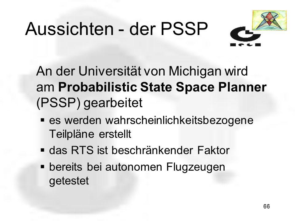 Aussichten - der PSSP An der Universität von Michigan wird am Probabilistic State Space Planner (PSSP) gearbeitet.