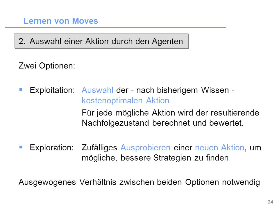Lernen von Moves 2. Auswahl einer Aktion durch den Agenten. Zwei Optionen: