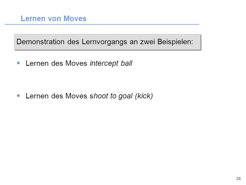 Lernen von Moves Demonstration des Lernvorgangs an zwei Beispielen: Lernen des Moves intercept ball.
