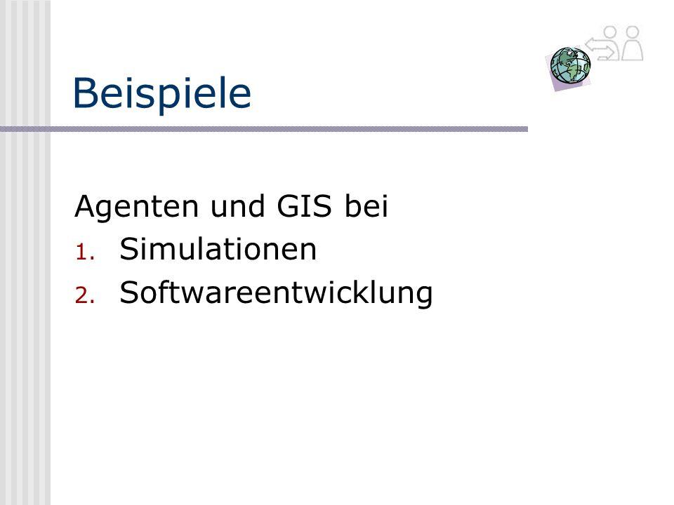 Beispiele Agenten und GIS bei Simulationen Softwareentwicklung