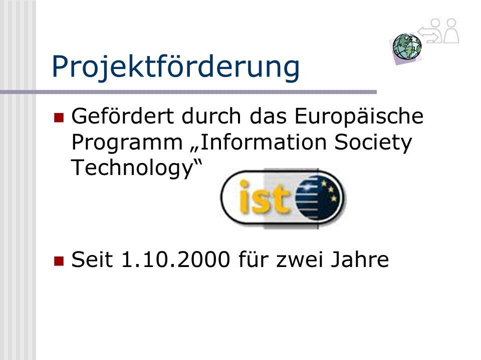 """Projektförderung Gefördert durch das Europäische Programm """"Information Society Technology Seit 1.10.2000 für zwei Jahre."""