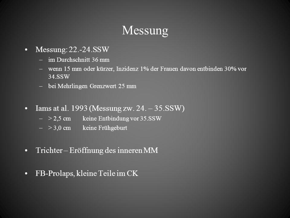Messung Messung: 22.-24.SSW. im Durchschnitt 36 mm. wenn 15 mm oder kürzer, Inzidenz 1% der Frauen davon entbinden 30% vor 34.SSW.