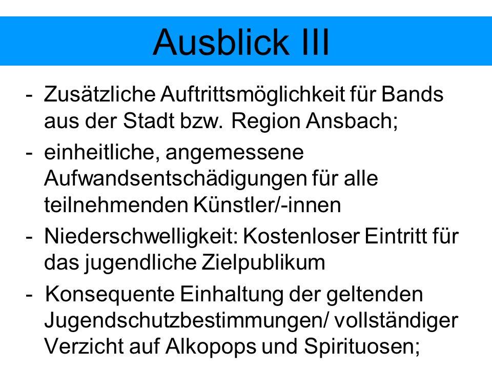 Ausblick III Zusätzliche Auftrittsmöglichkeit für Bands aus der Stadt bzw. Region Ansbach;