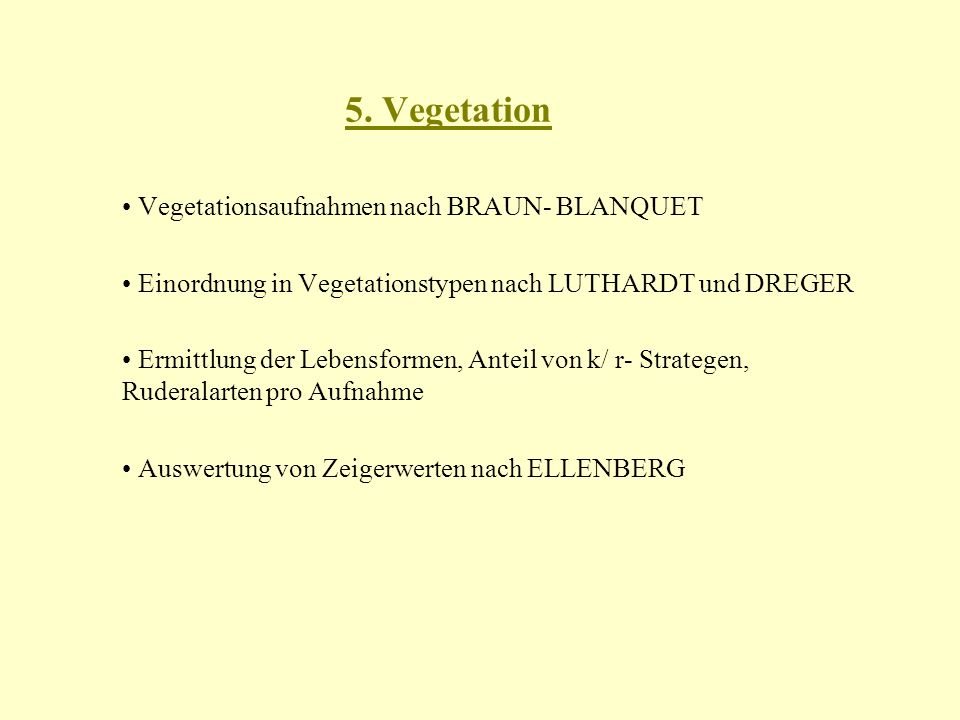 5. Vegetation • Vegetationsaufnahmen nach BRAUN- BLANQUET