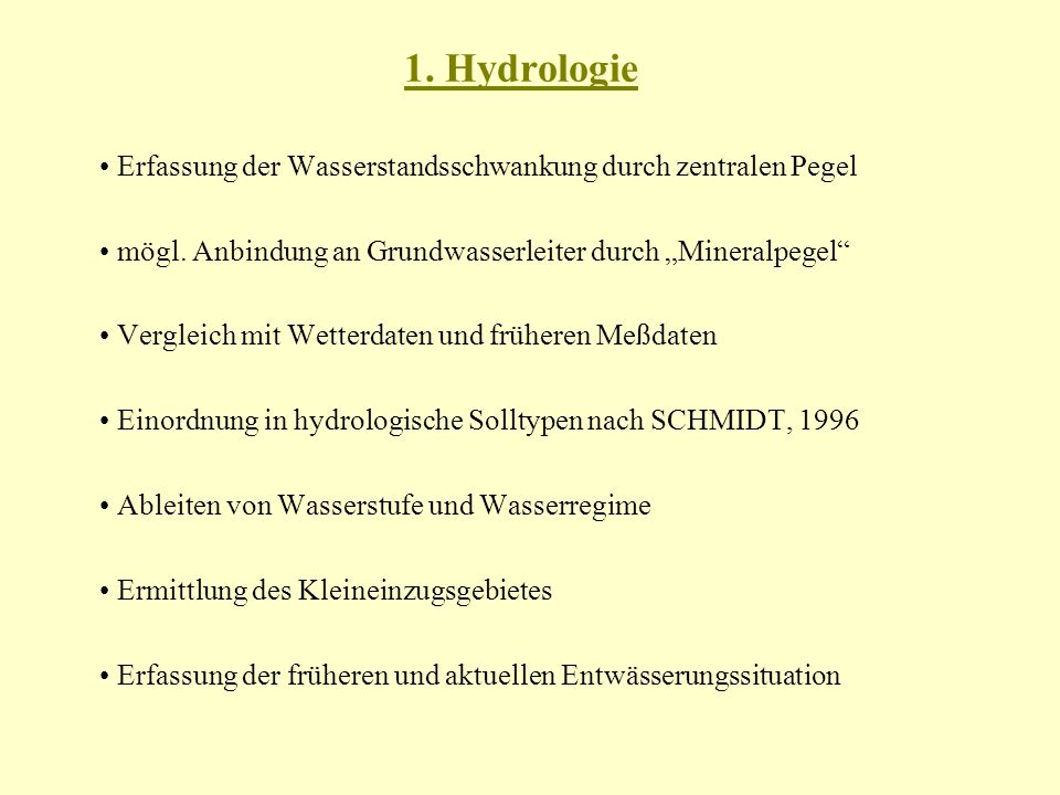 "1. Hydrologie • Erfassung der Wasserstandsschwankung durch zentralen Pegel. • mögl. Anbindung an Grundwasserleiter durch ""Mineralpegel"