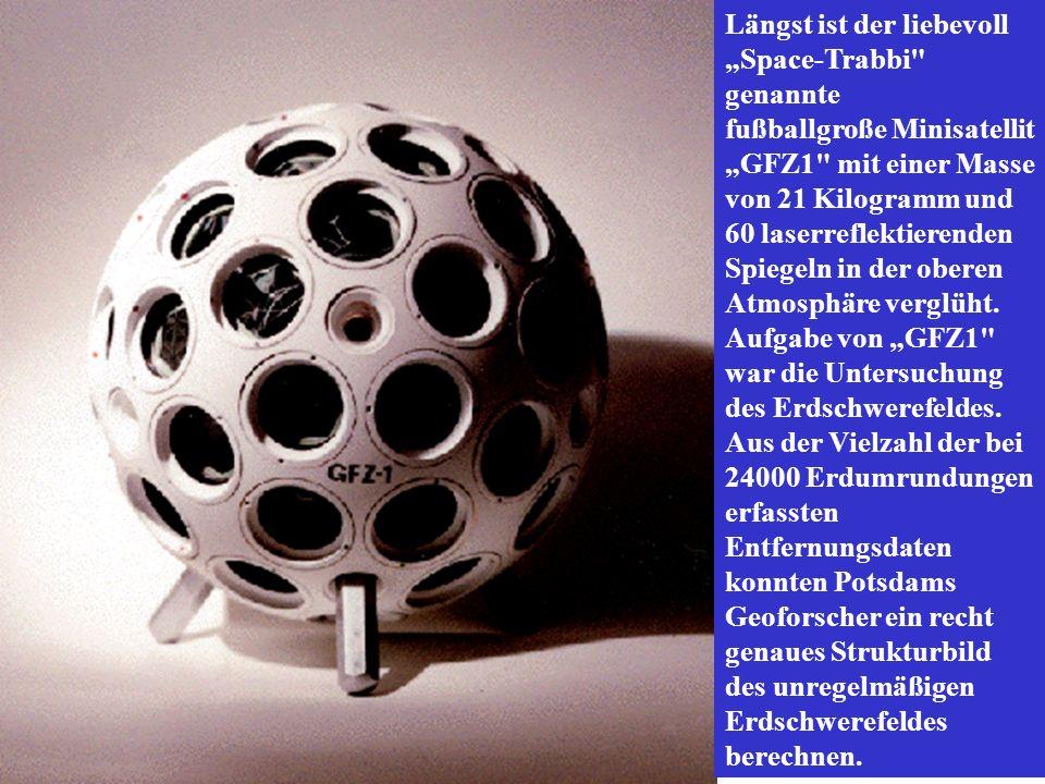 """Längst ist der liebevoll """"Space-Trabbi genannte fußballgroße Minisatellit """"GFZ1 mit einer Masse von 21 Kilogramm und 60 laserreflektierenden Spiegeln in der oberen Atmosphäre verglüht."""