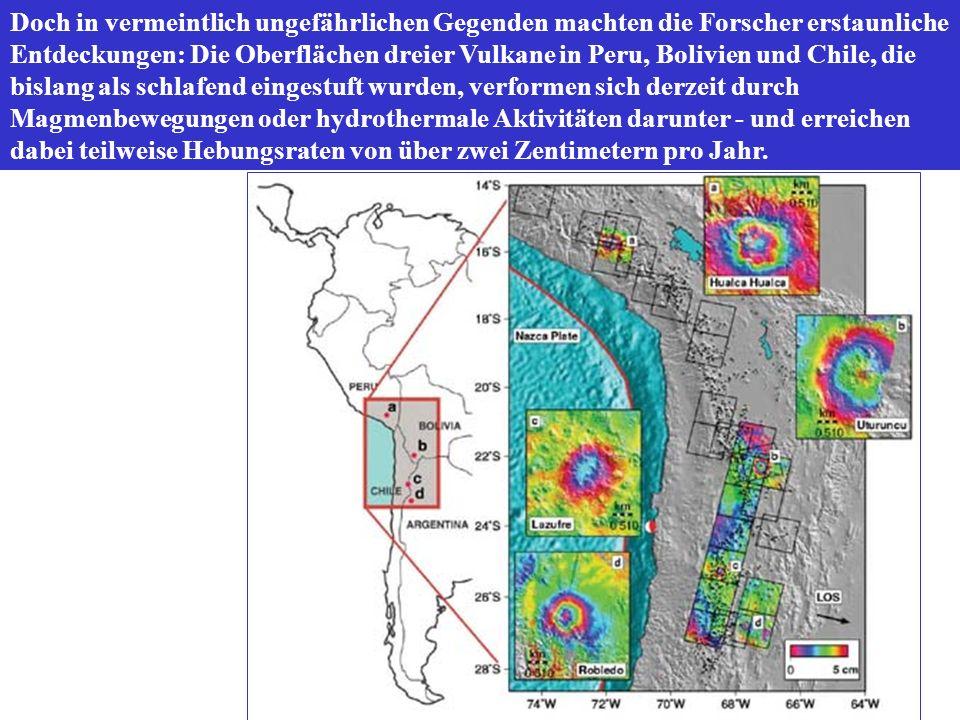 Doch in vermeintlich ungefährlichen Gegenden machten die Forscher erstaunliche Entdeckungen: Die Oberflächen dreier Vulkane in Peru, Bolivien und Chile, die bislang als schlafend eingestuft wurden, verformen sich derzeit durch Magmenbewegungen oder hydrothermale Aktivitäten darunter - und erreichen dabei teilweise Hebungsraten von über zwei Zentimetern pro Jahr.