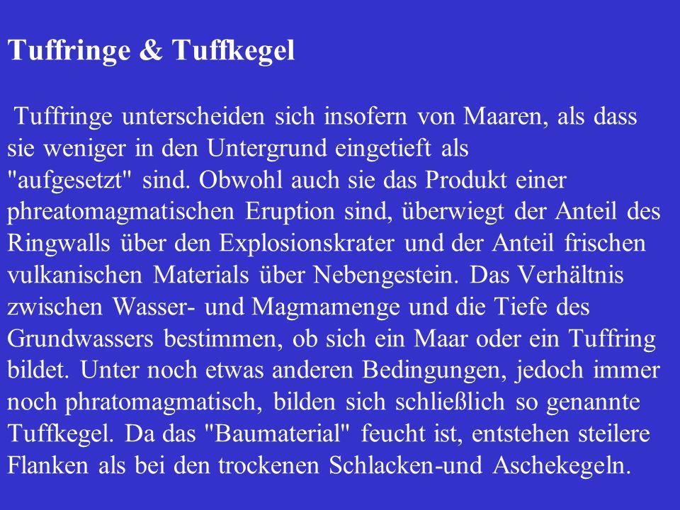 Tuffringe & Tuffkegel Tuffringe unterscheiden sich insofern von Maaren, als dass sie weniger in den Untergrund eingetieft als aufgesetzt sind.