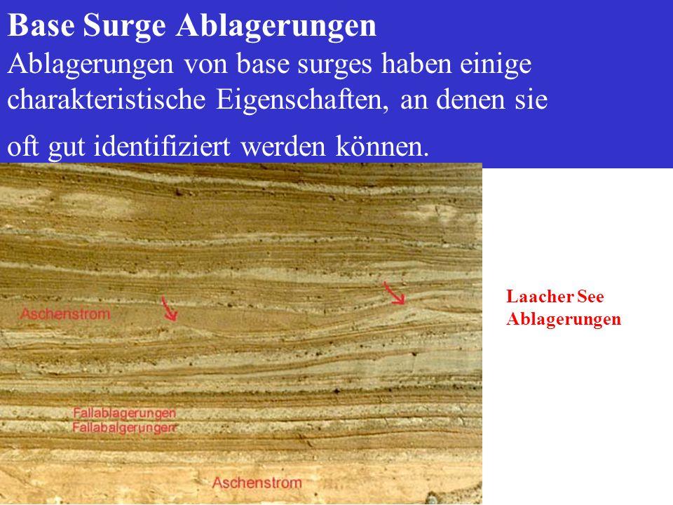 Base Surge Ablagerungen Ablagerungen von base surges haben einige charakteristische Eigenschaften, an denen sie oft gut identifiziert werden können.