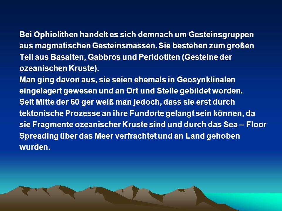 Bei Ophiolithen handelt es sich demnach um Gesteinsgruppen aus magmatischen Gesteinsmassen.