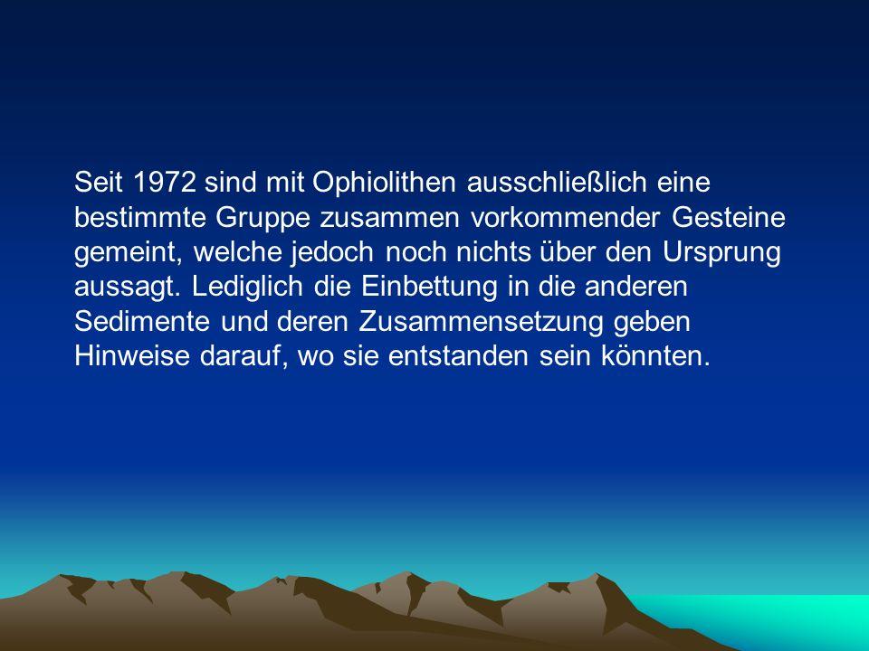 Seit 1972 sind mit Ophiolithen ausschließlich eine bestimmte Gruppe zusammen vorkommender Gesteine gemeint, welche jedoch noch nichts über den Ursprung aussagt.