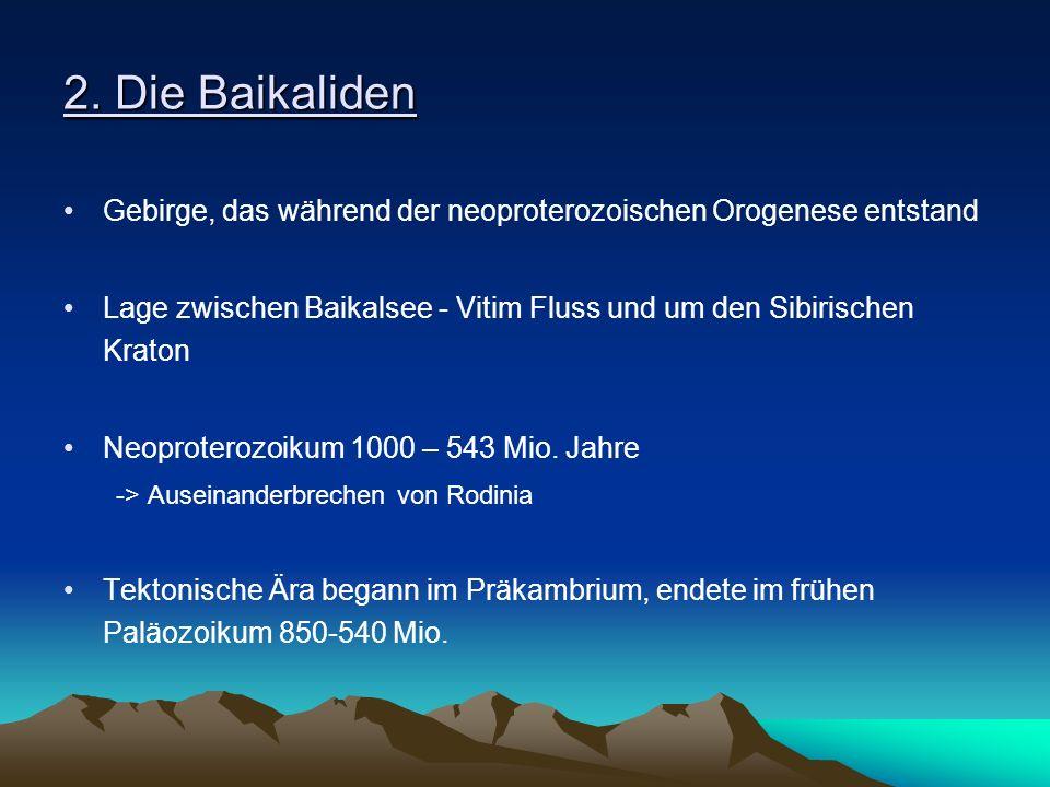 2. Die Baikaliden Gebirge, das während der neoproterozoischen Orogenese entstand.