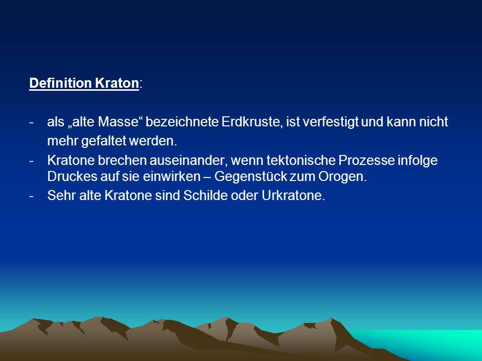 """Definition Kraton: als """"alte Masse bezeichnete Erdkruste, ist verfestigt und kann nicht. mehr gefaltet werden."""