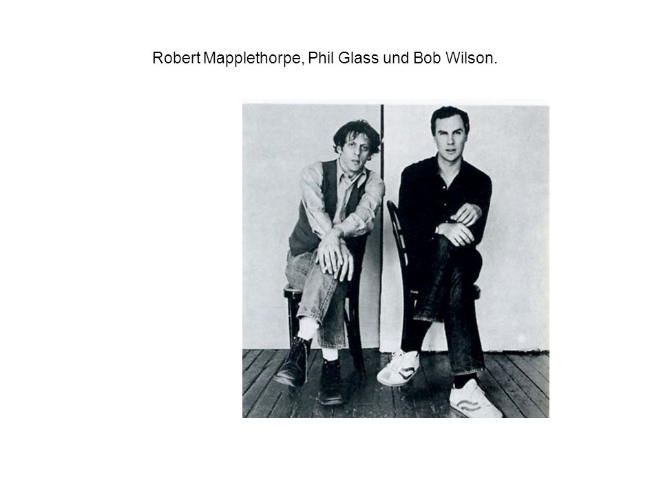 Robert Mapplethorpe, Phil Glass und Bob Wilson.