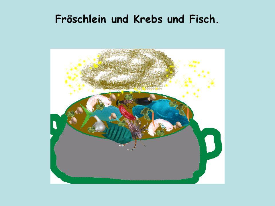 Fröschlein und Krebs und Fisch.