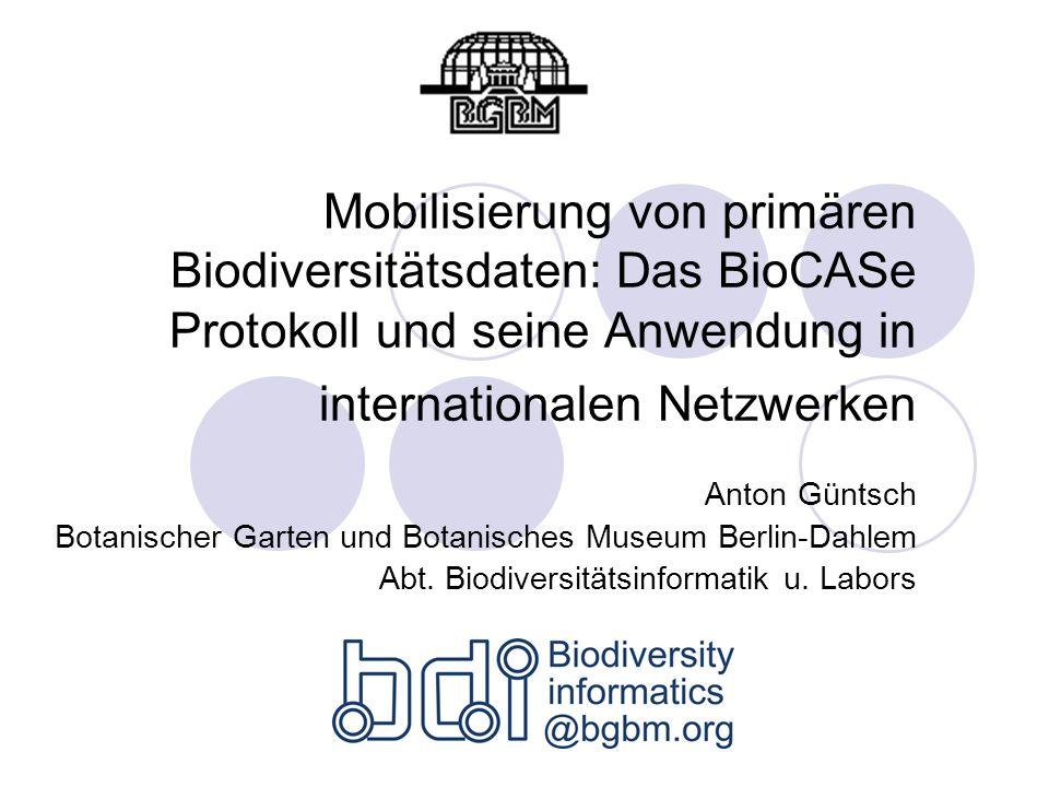 Mobilisierung von primären Biodiversitätsdaten: Das BioCASe Protokoll und seine Anwendung in internationalen Netzwerken