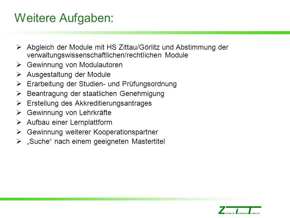 Weitere Aufgaben: Abgleich der Module mit HS Zittau/Görlitz und Abstimmung der verwaltungswissenschaftlichen/rechtlichen Module.