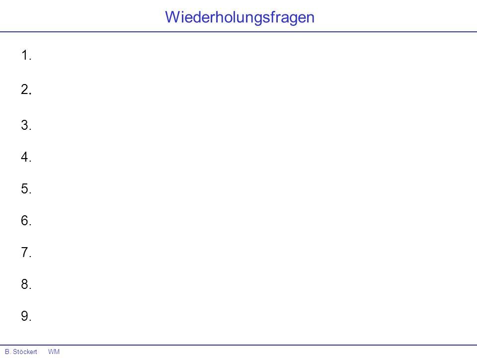Wiederholungsfragen 1. 2. 3. 4. 5. 6. 7. 8. 9. B. Stöckert WM