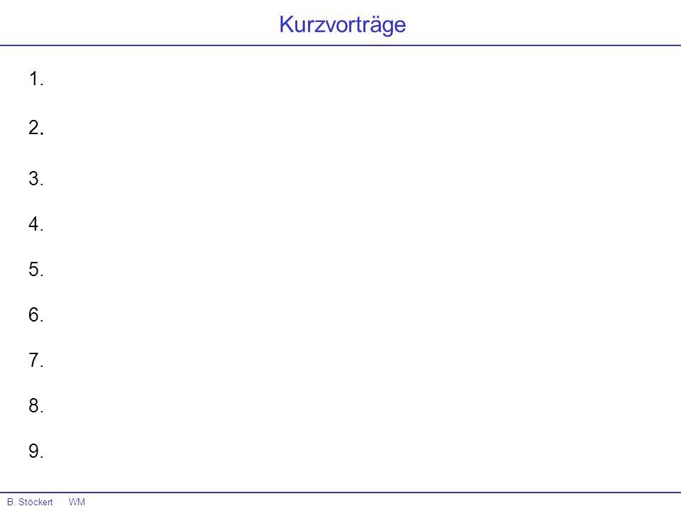 Kurzvorträge 1. 2. 3. 4. 5. 6. 7. 8. 9. B. Stöckert WM