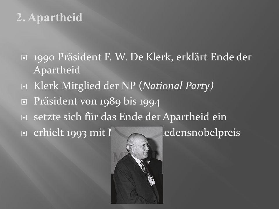 2. Apartheid 1990 Präsident F. W. De Klerk, erklärt Ende der Apartheid. Klerk Mitglied der NP (National Party)