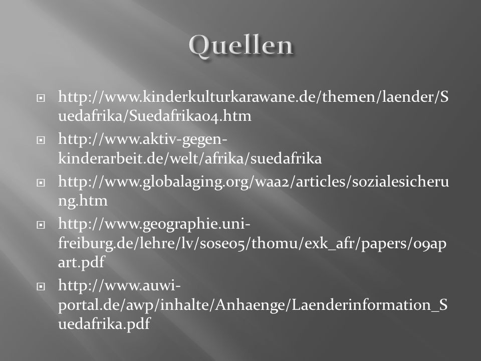 Quellen http://www.kinderkulturkarawane.de/themen/laender/Suedafrika/Suedafrika04.htm. http://www.aktiv-gegen-kinderarbeit.de/welt/afrika/suedafrika.
