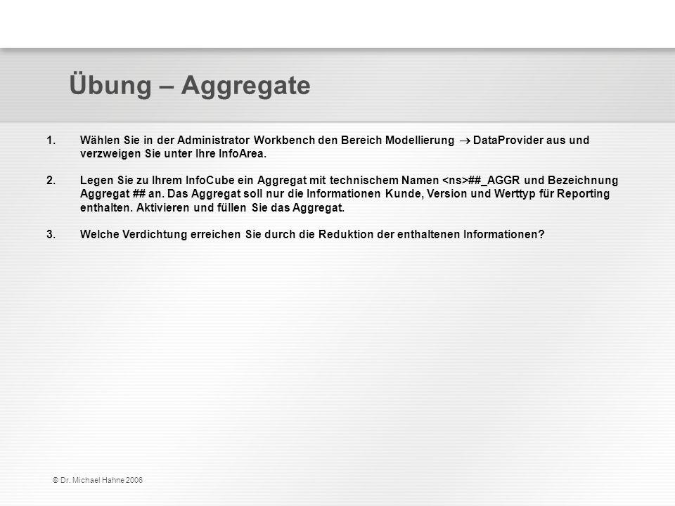 Übung – Aggregate Wählen Sie in der Administrator Workbench den Bereich Modellierung  DataProvider aus und verzweigen Sie unter Ihre InfoArea.