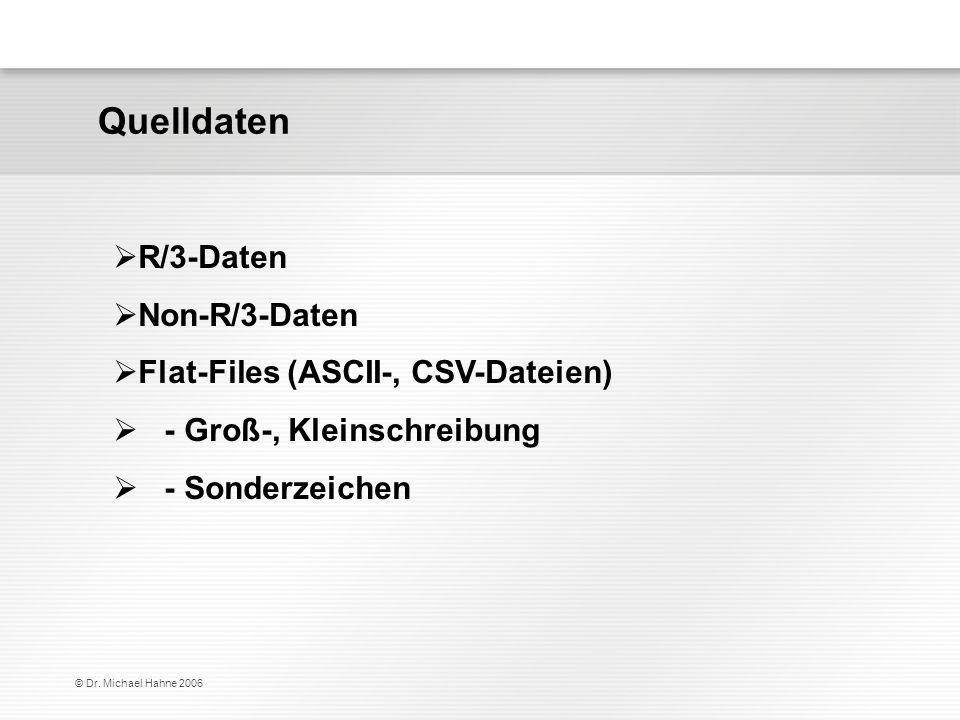 Quelldaten R/3-Daten Non-R/3-Daten Flat-Files (ASCII-, CSV-Dateien)