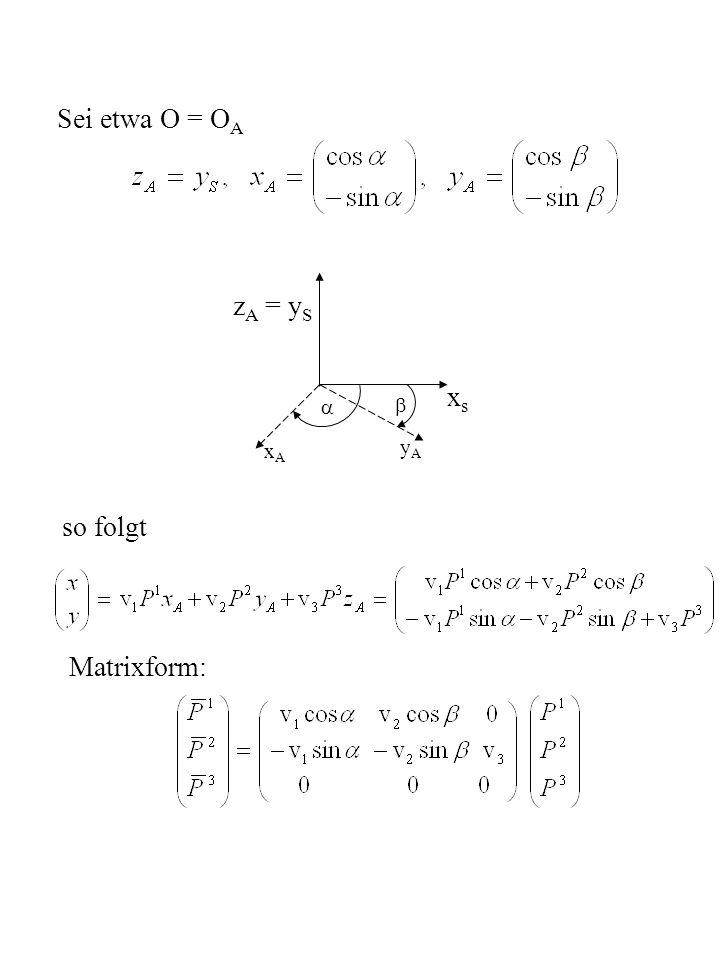 Sei etwa O = OA xA xs yA   zA = yS so folgt Matrixform: