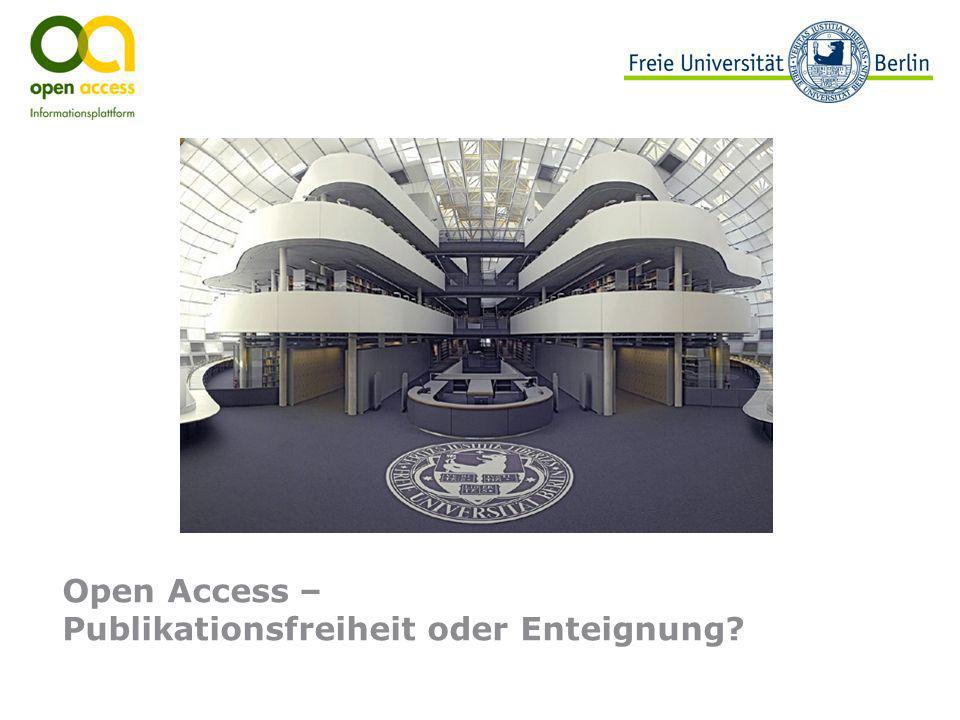 Open Access – Publikationsfreiheit oder Enteignung