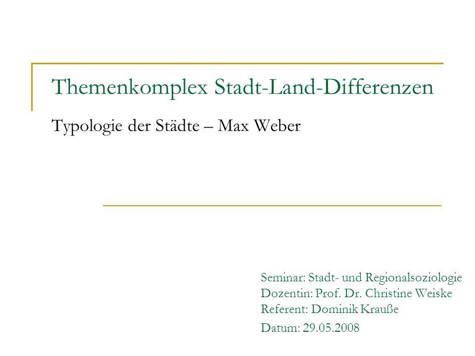 Themenkomplex Stadt-Land-Differenzen Typologie der Städte – Max Weber