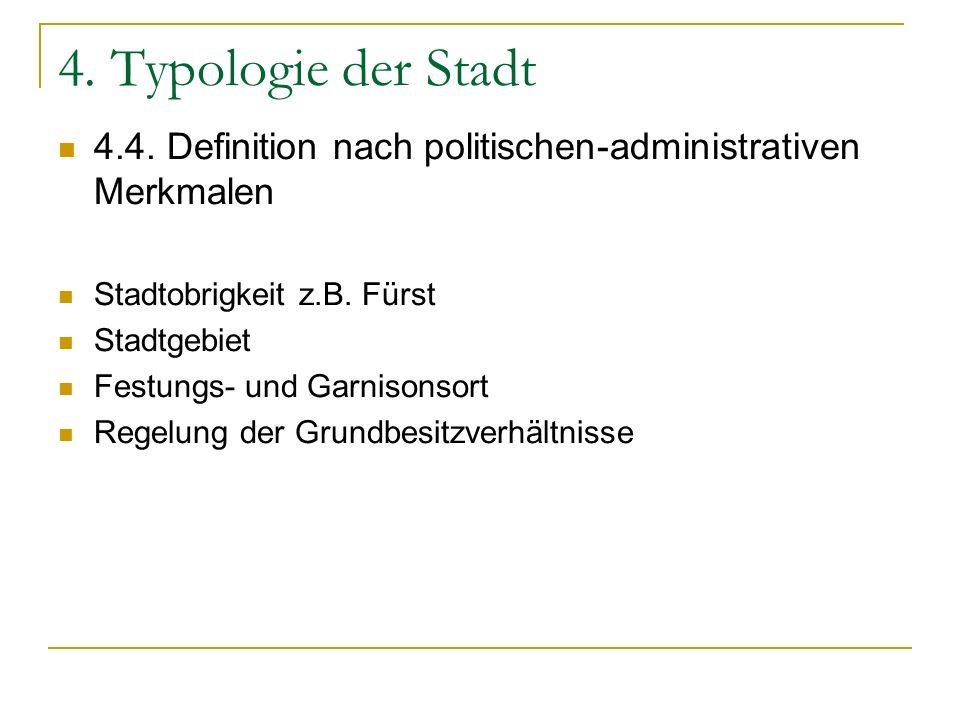 4. Typologie der Stadt 4.4. Definition nach politischen-administrativen Merkmalen. Stadtobrigkeit z.B. Fürst.