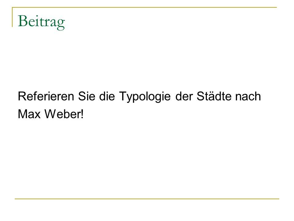 Beitrag Referieren Sie die Typologie der Städte nach Max Weber!