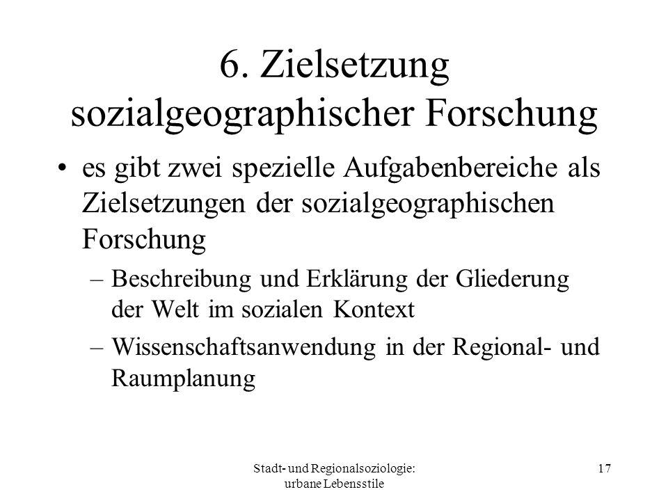 6. Zielsetzung sozialgeographischer Forschung
