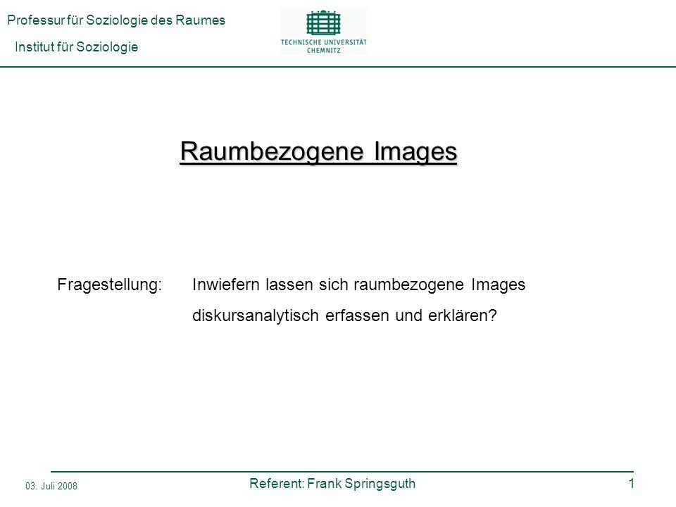 Raumbezogene Images Fragestellung: Inwiefern lassen sich raumbezogene Images diskursanalytisch erfassen und erklären