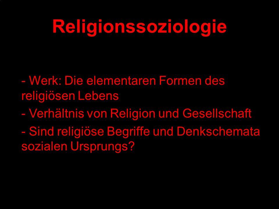 Religionssoziologie - Werk: Die elementaren Formen des religiösen Lebens. - Verhältnis von Religion und Gesellschaft.