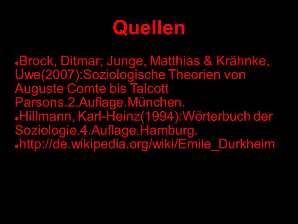 Quellen Brock, Ditmar; Junge, Matthias & Krähnke, Uwe(2007):Soziologische Theorien von Auguste Comte bis Talcott Parsons.2.Auflage.München.