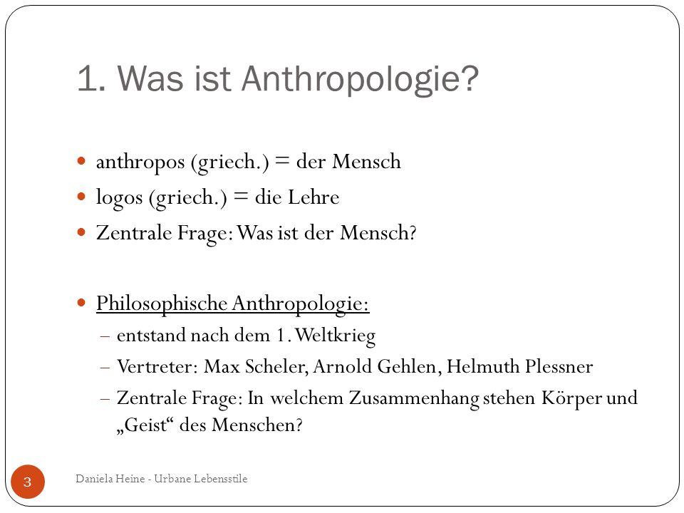 1. Was ist Anthropologie anthropos (griech.) = der Mensch