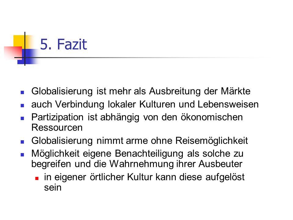 5. Fazit Globalisierung ist mehr als Ausbreitung der Märkte