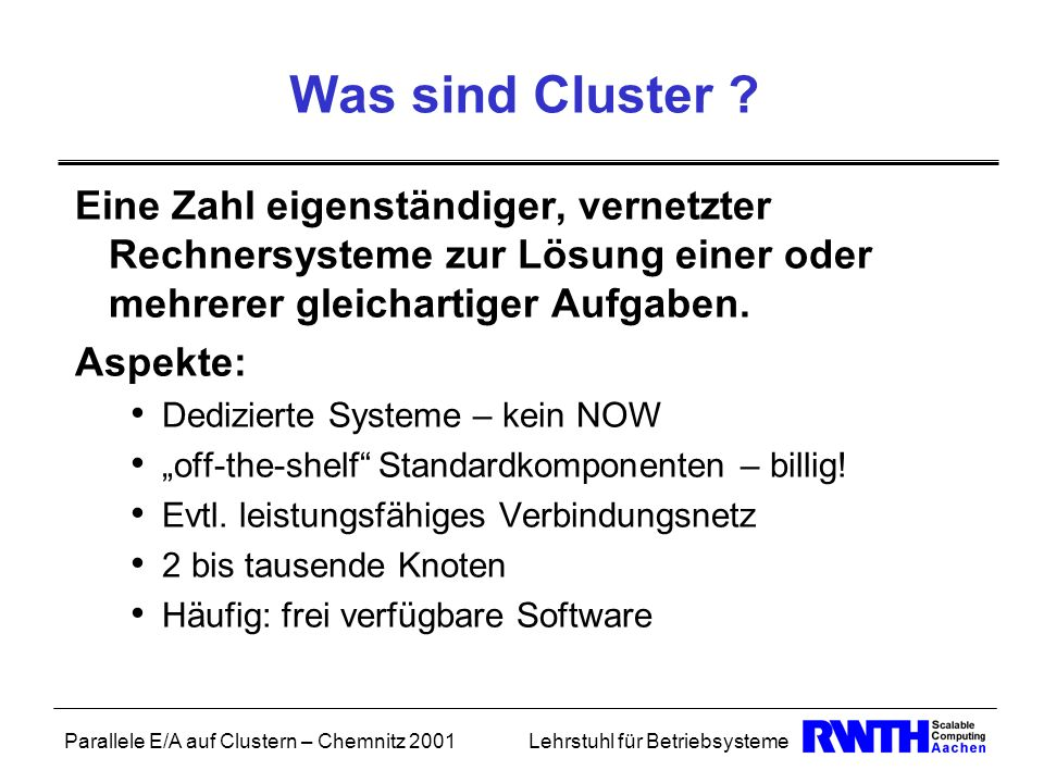 Was sind Cluster Eine Zahl eigenständiger, vernetzter Rechnersysteme zur Lösung einer oder mehrerer gleichartiger Aufgaben.