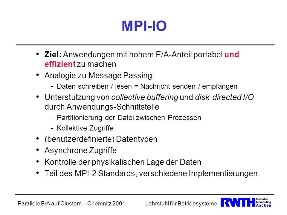 MPI-IO Ziel: Anwendungen mit hohem E/A-Anteil portabel und effizient zu machen. Analogie zu Message Passing: